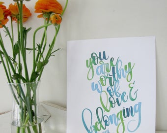 You Are Worthy of Love and Belonging Watercolor Print - Modern Calligraphy - Hand Lettering Art Print