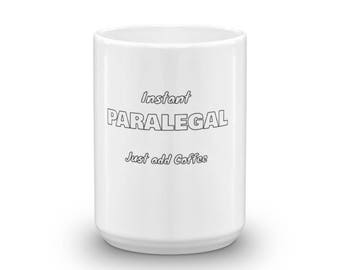 Instant Paralegal, Just add Coffee, Mug made in the USA