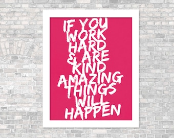 If You Work Hard and are Kind Amazing Things Will Happen Inspirational Typography Art Poster Digital Print Fuchsia Black and White Quote
