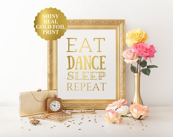 Eat Dance Sleep Repeat Print, gold foil wall art decor poster, gold foil print, art for dancers, Inspirational quote, Gift for Dancers