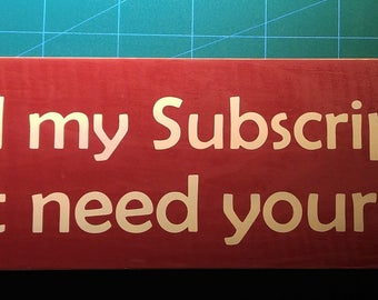 Cancel my subscription...I don't need your issues, wooden sign