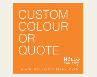 CUSTOM COLOUR or QUOTE for any Artwork