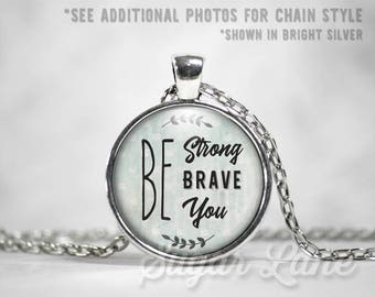 Be Strong Be Brave Be You Necklace - Glass Dome Necklace - Inspirational Pendant - Inspiring Jewelry