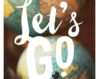 Let's Go - Typography Print - Travel Photograph - Gifts For Travelers - Inspirational Quote - Art Print - Vintage Globe  - Oversized Art