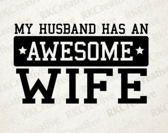 My husband has an awesome wife - svg file - vector file - cut file - silhouette - vinyl cut file - gift for her