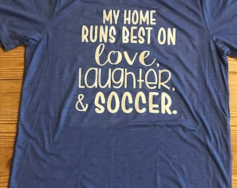 My Home Runs Best on Love, Laughter, and Soccer Shirt; Soccer Mom Shirt, Funny Soccer Shirt, Sports Mom Shirt
