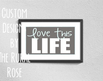 Love This Life. Wall Art. Digital Print. Gray. Mint. Download. Gift.