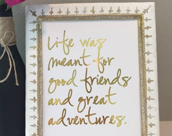 Home decor-Life was meant for good friends and great adventures-Gold Foil Print