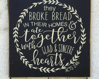 they broke bread in their homes and ate together with glad and sincere hearts Acts 2:46, kitchen wall decor, gift for mom, christian sign