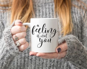 Mindfulness Self-Care Mug Gift | You are Strong and a feeling is not you Encouragement Quote