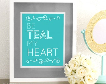 Be Teal My Heart - Printable Digital Vector Typography Poster