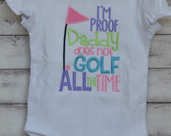 Personalized Proof Daddy Doesn't Golf All the Time Monogram Applique Shirt or Bodysuit Boy or Girl
