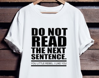Do Not Read The Next Sentence T-Shirt, Funny Quote Rebel T-Shirt