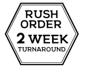 Rush Order Option- 2 week turnaround