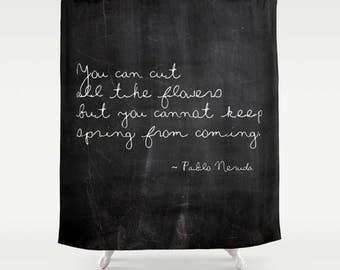 Shabby Chic Shower Curtain, Pablo Neruda Quote, Spring, Rustic Shower Curtain, Inspirational Quote, Housewarming Gifts, Black Shower Curtain
