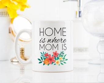 Coffee Mug Tea Cup - Home is where mom is - Gift For Her Him, Friend Family Birthday Gift, Mug, inspirational motivational quote - 0004