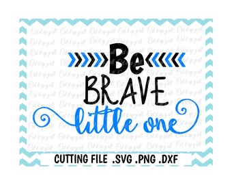 Be Brave Little One Svg, Png, Dxf, Cutting Files For Silhouette Cameo/ Cricut, Svg Download.