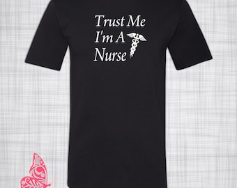 Trust Me I'm A Nurse T-Shirt | Gift for Nurse | Nursing | RN -Gift for Her | Gift for Him | Graduation | Birthday | Christmas | Holiday