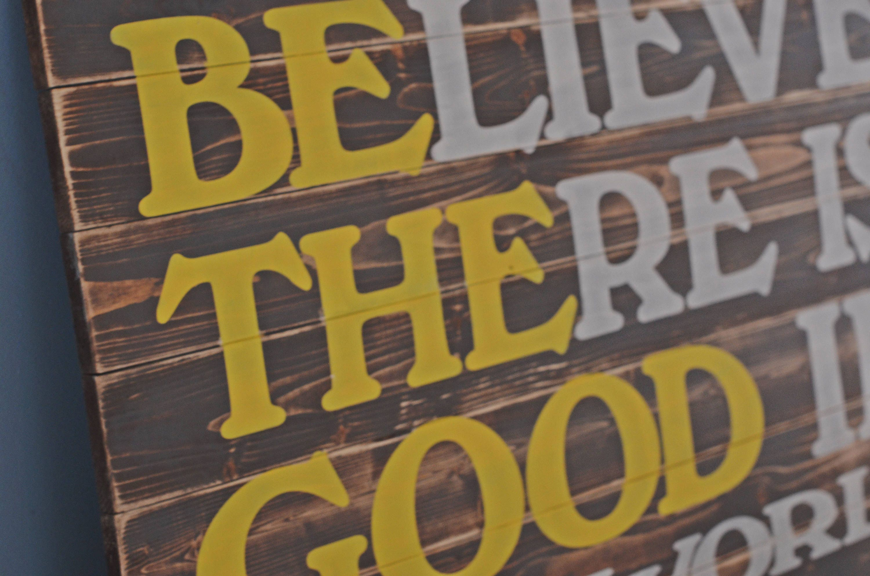 Believe There is Good in the World Sign / Be The Good Sign /