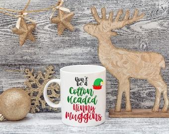 Christmas Mugs | Don't Be a Cotton Headed Ninny Muggins Mug | Holiday Mugs | Funny Coffee Mugs | Holidays | Christmas Mug