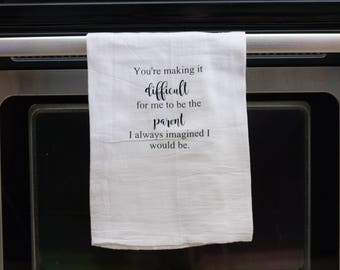 You're making it difficult for me to be the parent, Funny kitchen towel, funny dish towel, funny tea towel, flour sack towel, kitchen gift
