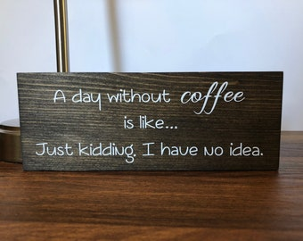 A Day Without Coffee Wood Sign Coffee Bar Coffee Sign Coffee Lover Wood Plaque Home Decor Bedroom Wall Sign Housewarming gift Wall Sign