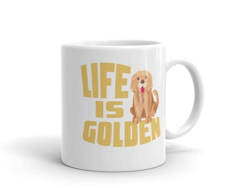 Life is Golden Retriever Gift 11 oz mug Dog Mom Dog Lovers Tee