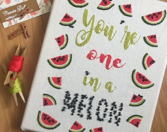 Melon Embroidery Hoop Art-You're One In A Melon Quote-Watermelon