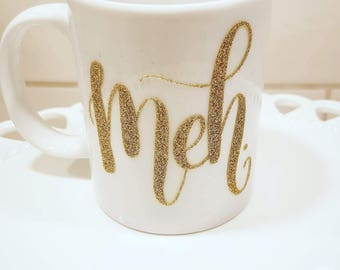Meh Coffee Mug , funny, coffee, gold, glitter