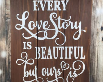 Every Love Story Is Beautiful Ours Is My Favorite - Wood Sign - Wedding - Love - Quotes - Sayings  - Country - Anniversary - Valentines Day