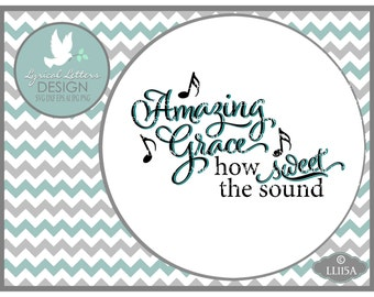 Amazing Grace How Sweet the Sound Music LL115 A- SVG - Cutting File - Graphic Design - ai, eps, svg, dxf (for Silhouette users), jpg, png