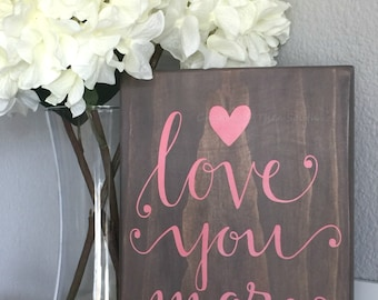 Love You More Sign - Valentines Day Sign - Valentines Decor - Love Wood Sign - Wood Sign