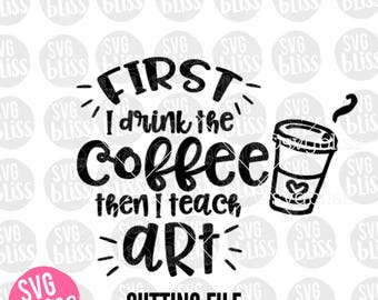 Art Teacher SVG DXF, Coffee, Teach, School, Teacher Appreciation, Education, Cricut & Silhouette Compatible, Original Design, SVG Bliss