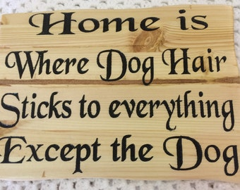 Home is Where dog Hair Sticks to Everything Except the Dog Plaque