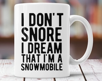 Snowmobile Mug - I Don't Snore I Dream I'm A Snowmobile - Funny Snowmobiling Coffee, Tea, Hot Cocoa Mug