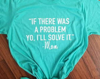 If There Was a Problem -Mom Shirt