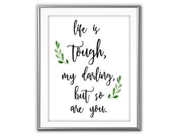 SALE-Life Is Tough -Digital Print-Wall Art-Digital Designs-Quote Printable- Inspirational Words-Motivational Words- Graduation Gift