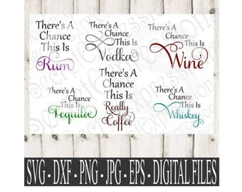 There's A Chance This Is Wine, Rum, Vodka, Whiskey, Tequila, Svg Bundle, Digital File, Eps, Png, JPEG, DXF, SVG Cricut, Svg Silhouette