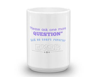 "Court Reporter ""Please ask one more question"" said no CR ever 