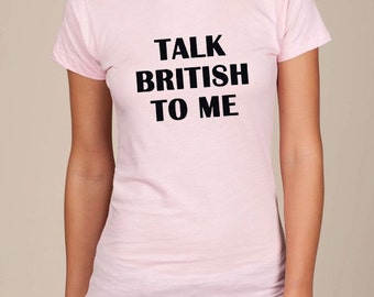 Talk British To Me FITTED t-shirt tee t-shirt Brit English accent