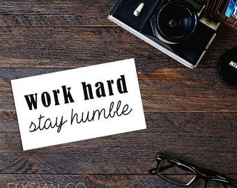 Work Hard, Stay Humble, Motivational, Vinyl Decal, Laptop Decal, Macbook Decal, Car Decal, iPad Decal