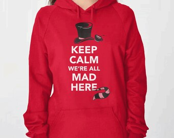 Alice in Wonderland Quote Hoodie | Gift for Her Alice in Wonderland shirt, Keep Calm Shirt, Womens Hoodie, We're All Mad Here Womens Sweater