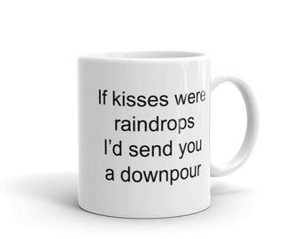 If Kisses Were Raindrops I'd Send You a Downpour. -Valentine, Birthday, Anniversary Gift Mug for boyfriend girlfriend wife husband