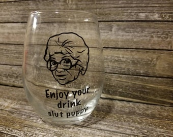 Enjoy Your Drink Slut Puppy / Stemless Wine Glass / Funny Wine Glasses / Vinyl Wine Glass / Wine Glass / Gifts for her / The Golden Girls