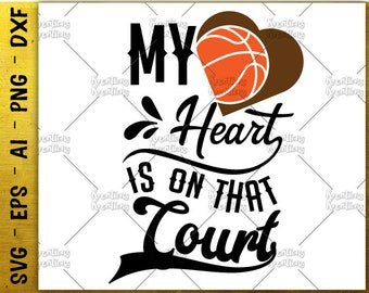 my heart is on that court SVG cute basketball heart SVG cut cuttable cutting files Cricut Silhouette Instant Download vector SVG png eps dxf