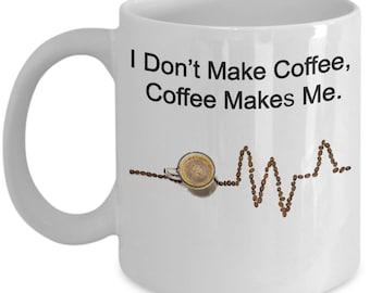 Funny Mug - I d'ont make coffee, coffee makes me - Cup for coffee, tea, milk!