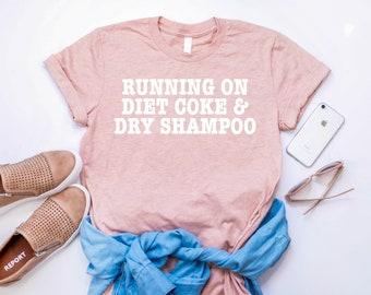 Running On Diet Coke And Dry Shampoo Women's Shirt, Mom Life Shirt, Funny Women's Shirt