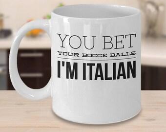 Italian Coffee Mug - Funny Italian Gifts - Gifts For Italians  - You Bet Your Bocce Balls I'm Italian