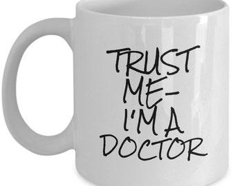 Trust Me I'm A Doctor Mug, Gift for Doctor, PhD Student Gift, Surgeon Gift, Novelty Mug