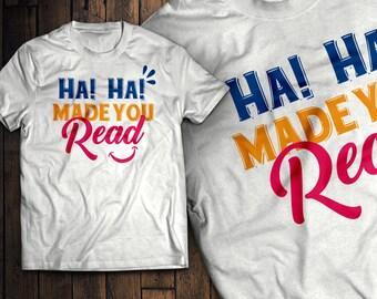 Ha! Ha! Made You Read Funny Joke Shirt
